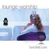 Lounge Worship Lyrics