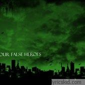 Our False Heroes Lyrics